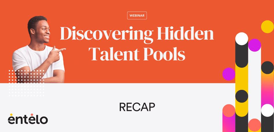 Webinar Recap Discovering Hidden Talent Pools (1)
